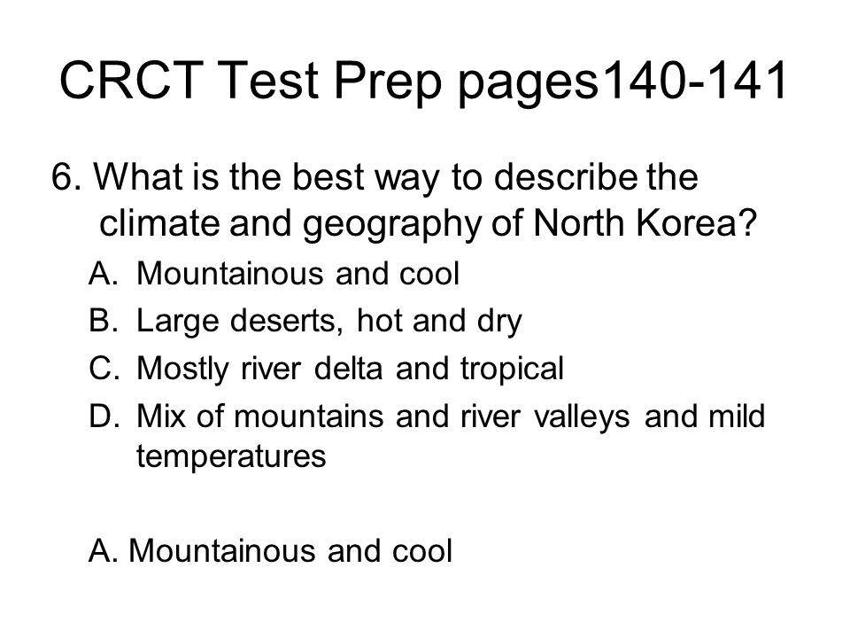 CRCT Test Prep pages140-141 6. What is the best way to describe the climate and geography of North Korea