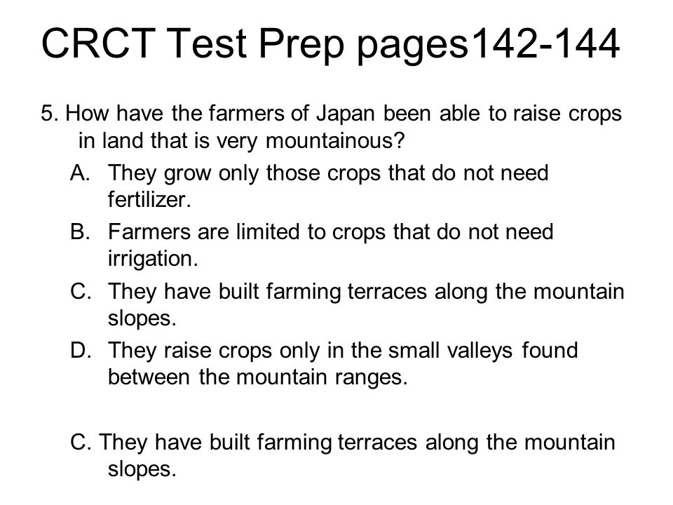 CRCT Test Prep pages142-144 5. How have the farmers of Japan been able to raise crops in land that is very mountainous