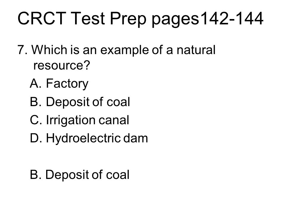 CRCT Test Prep pages142-144 7. Which is an example of a natural resource Factory. Deposit of coal.
