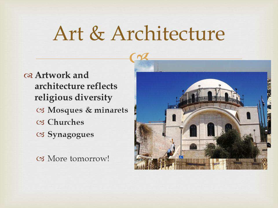 Art & Architecture Artwork and architecture reflects religious diversity. Mosques & minarets. Churches.