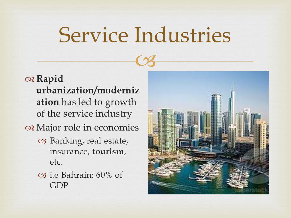 Service Industries Rapid urbanization/modernization has led to growth of the service industry. Major role in economies.