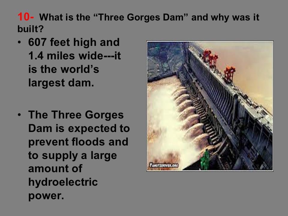 10- What is the Three Gorges Dam and why was it built