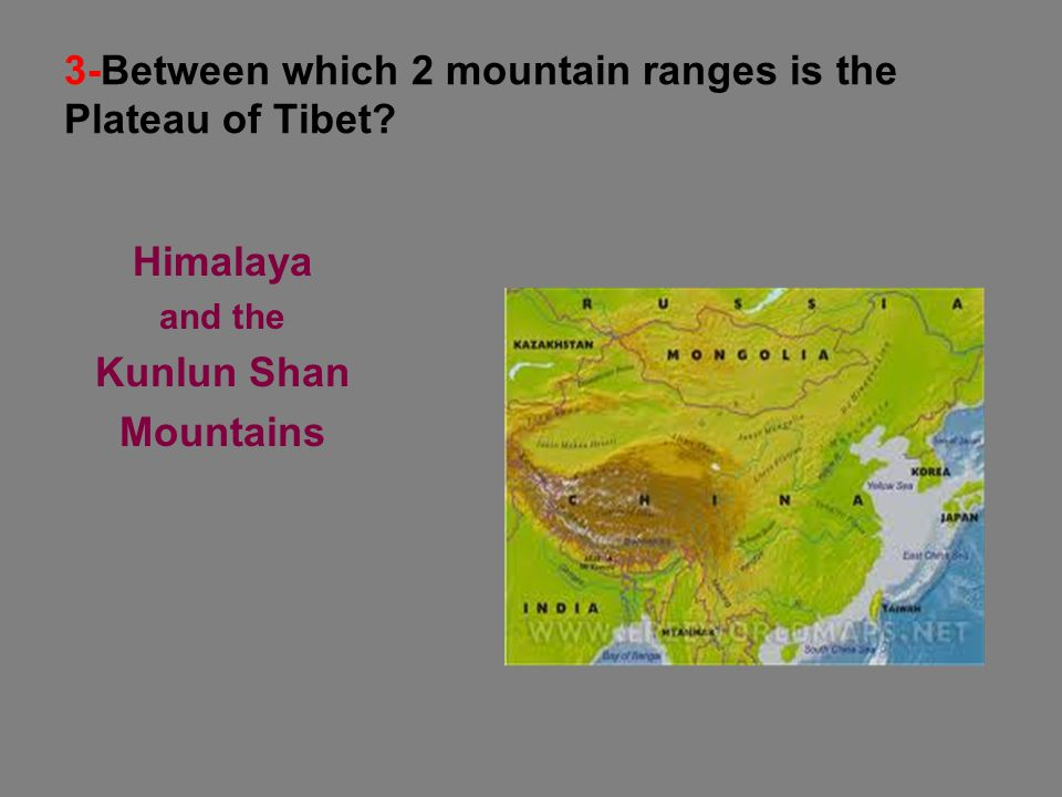 3-Between which 2 mountain ranges is the Plateau of Tibet