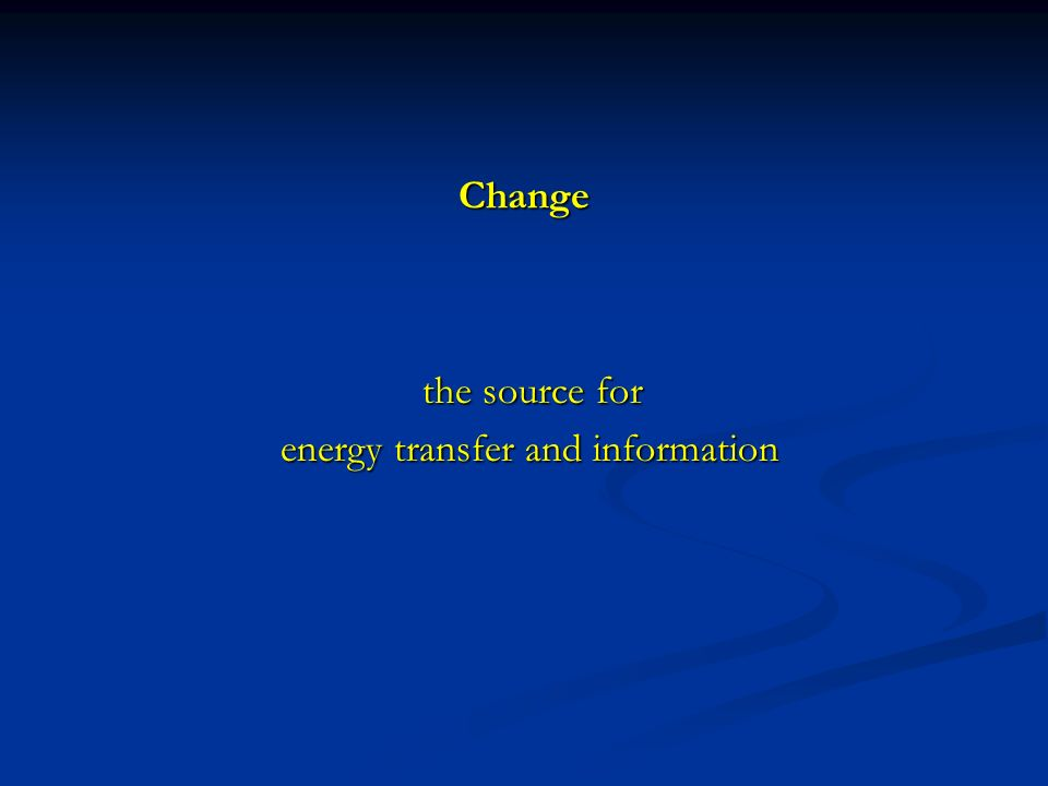 Change the source for energy transfer and information