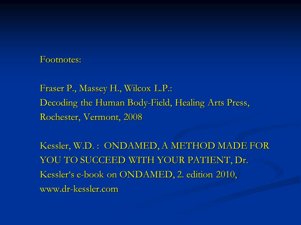Footnotes: Fraser P., Massey H., Wilcox L.P.: Decoding the Human Body-Field, Healing Arts Press, Rochester, Vermont, 2008.