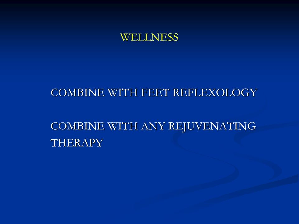 WELLNESS COMBINE WITH FEET REFLEXOLOGY COMBINE WITH ANY REJUVENATING THERAPY