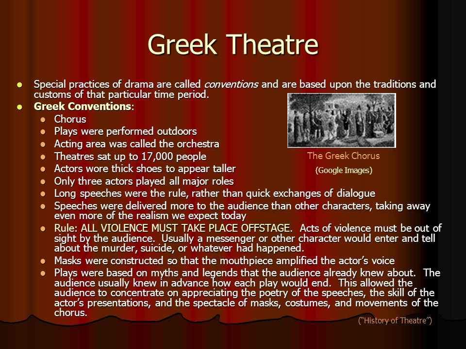 Greek Theatre Special practices of drama are called conventions and are based upon the traditions and customs of that particular time period.