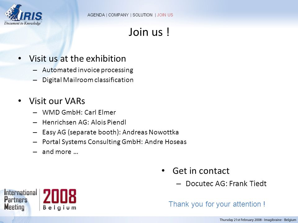 Join us ! Visit us at the exhibition Visit our VARs Get in contact