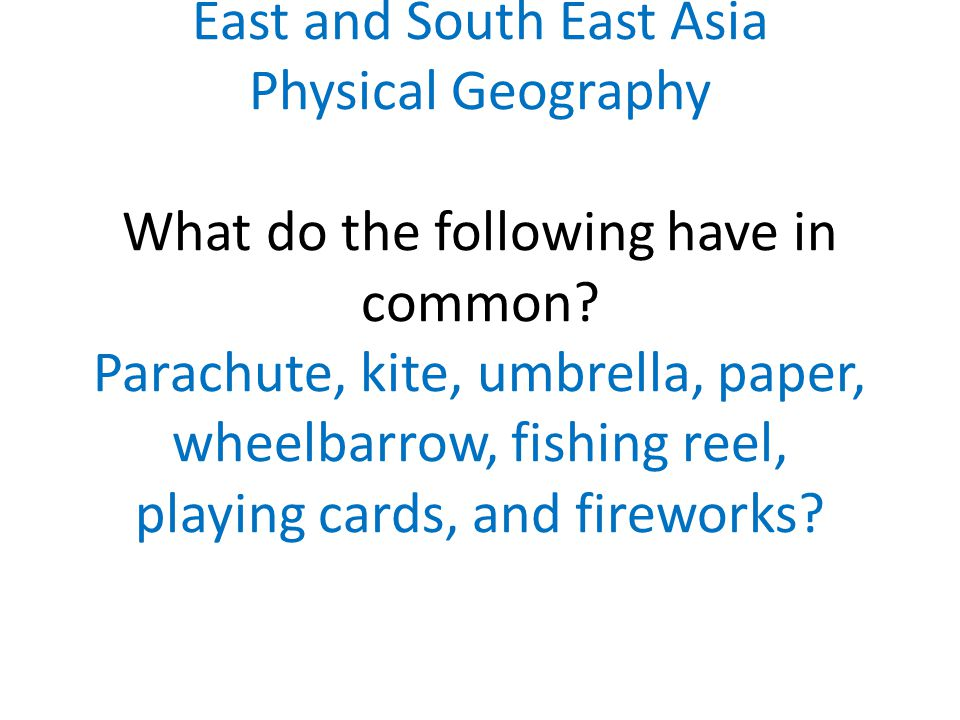 East and South East Asia Physical Geography What do the following have in common.