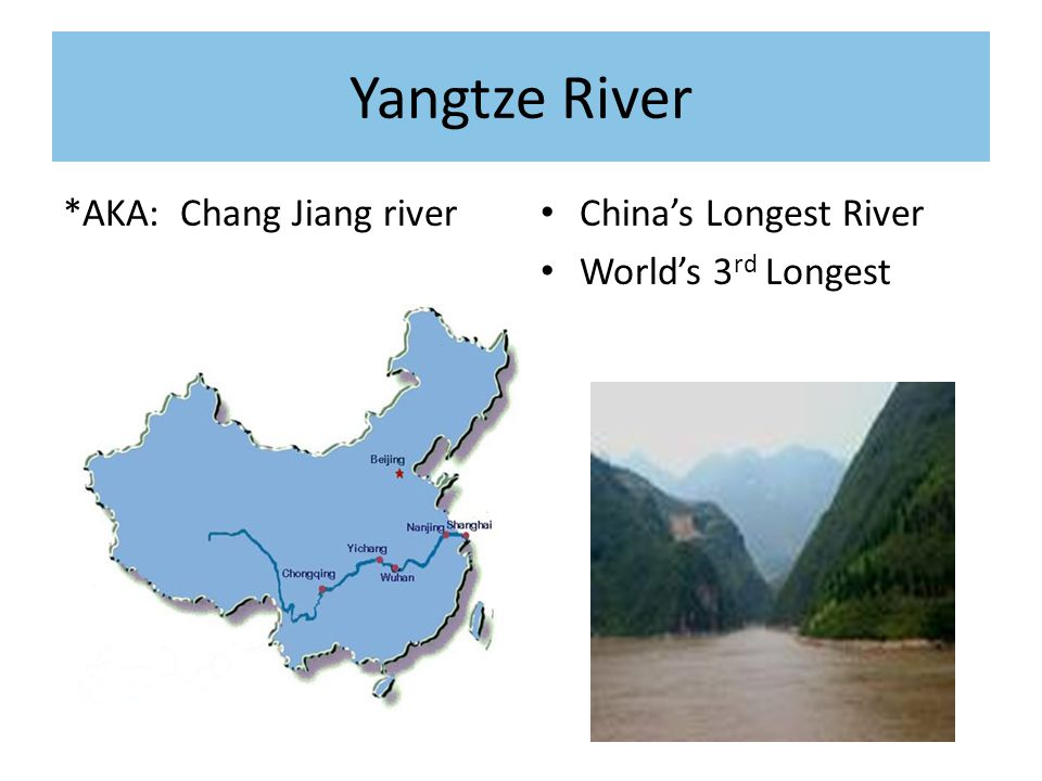 Yangtze River *AKA: Chang Jiang river China's Longest River