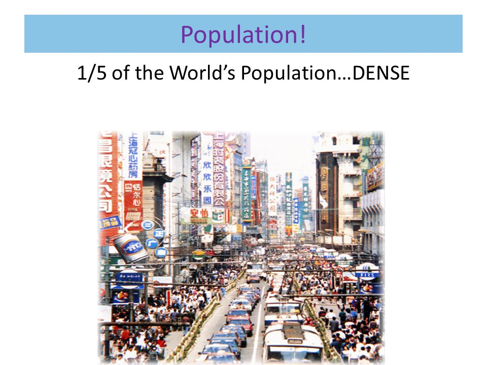 1/5 of the World's Population…DENSE
