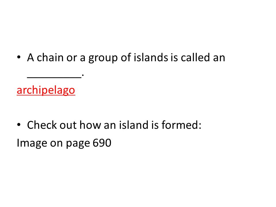 A chain or a group of islands is called an _________.