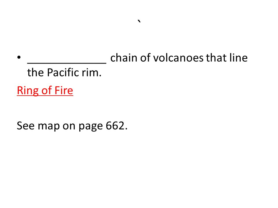 ` _____________ chain of volcanoes that line the Pacific rim.