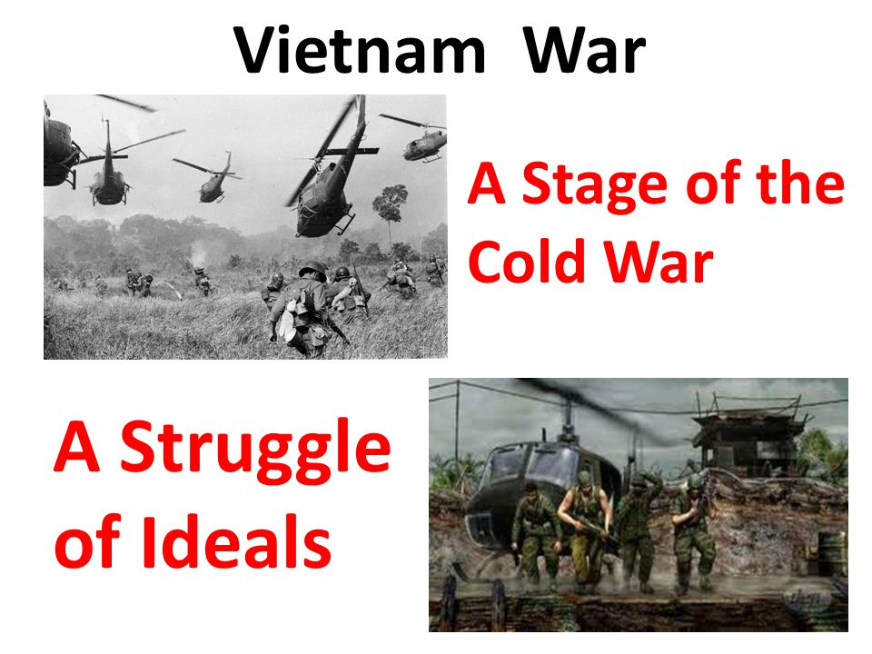 Vietnam War - A Stage of the Cold War A Struggle of Ideals