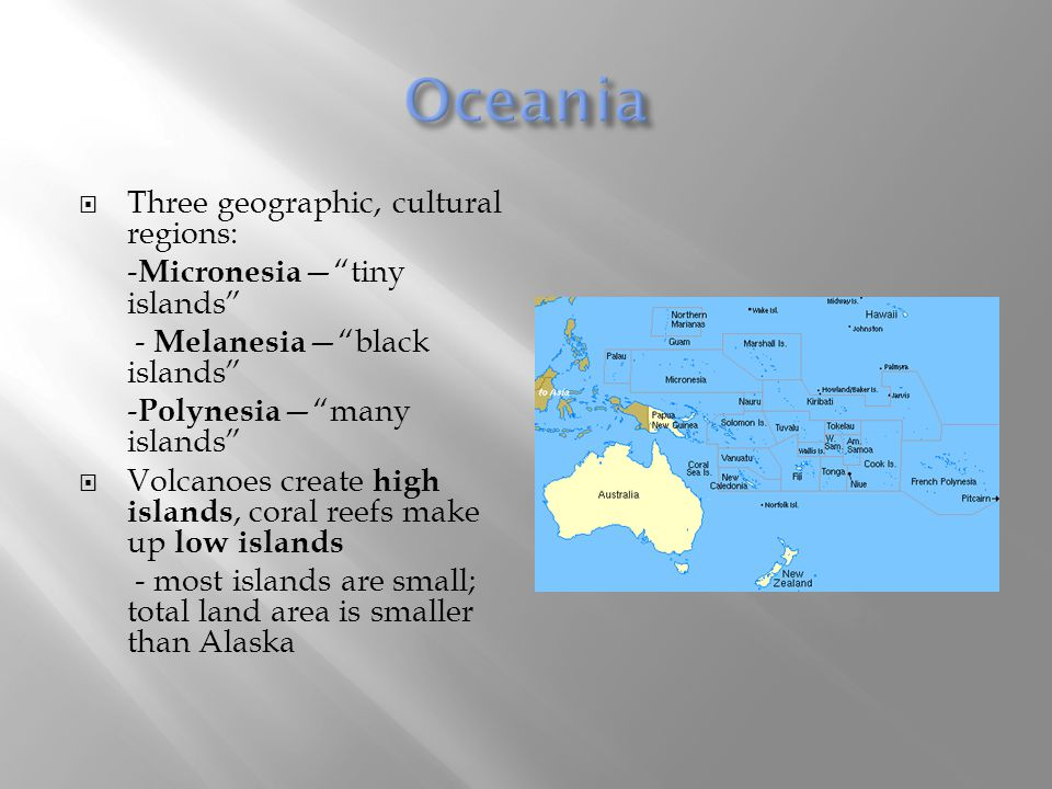 Oceania Three geographic, cultural regions: -Micronesia— tiny islands