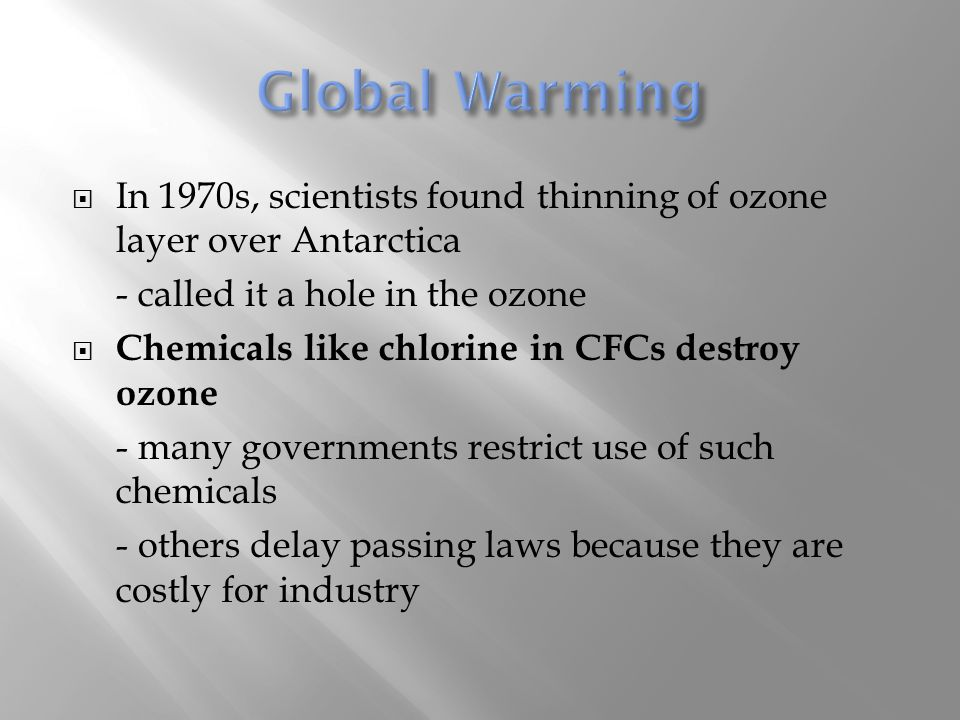 Global Warming In 1970s, scientists found thinning of ozone layer over Antarctica. - called it a hole in the ozone.