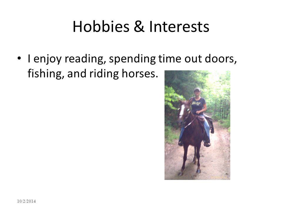Hobbies & Interests I enjoy reading, spending time out doors, fishing, and riding horses. 4/6/2017