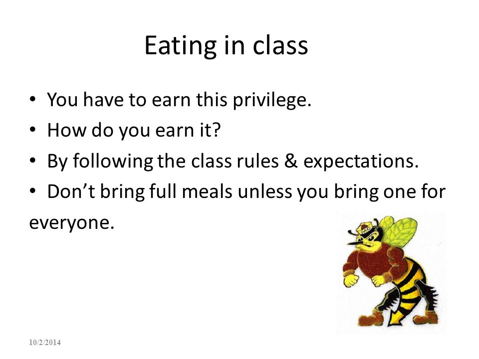 Eating in class You have to earn this privilege. How do you earn it