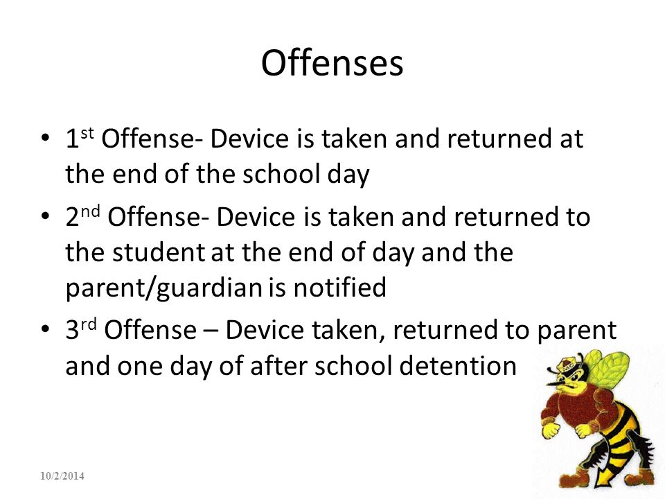 Offenses 1st Offense- Device is taken and returned at the end of the school day.