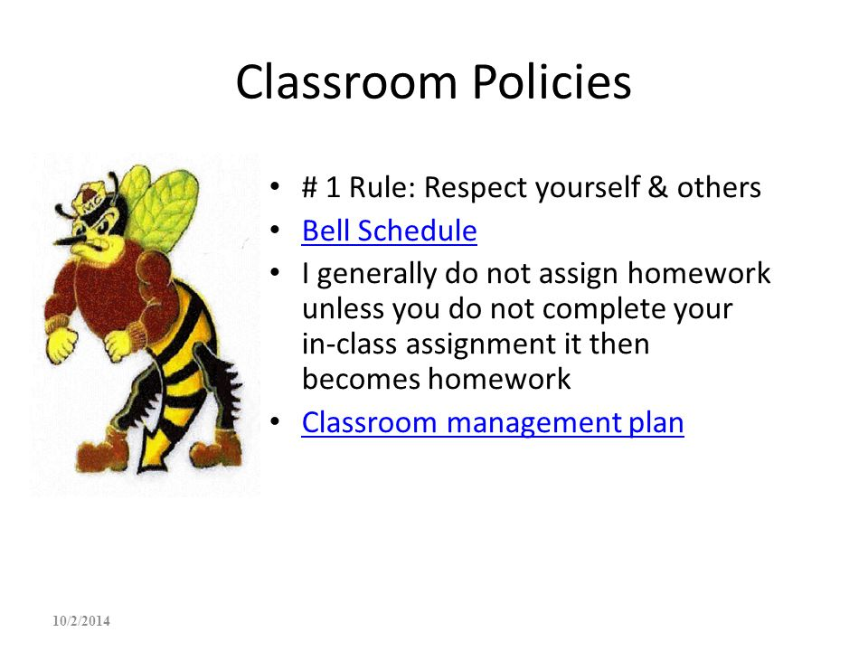 Classroom Policies # 1 Rule: Respect yourself & others Bell Schedule