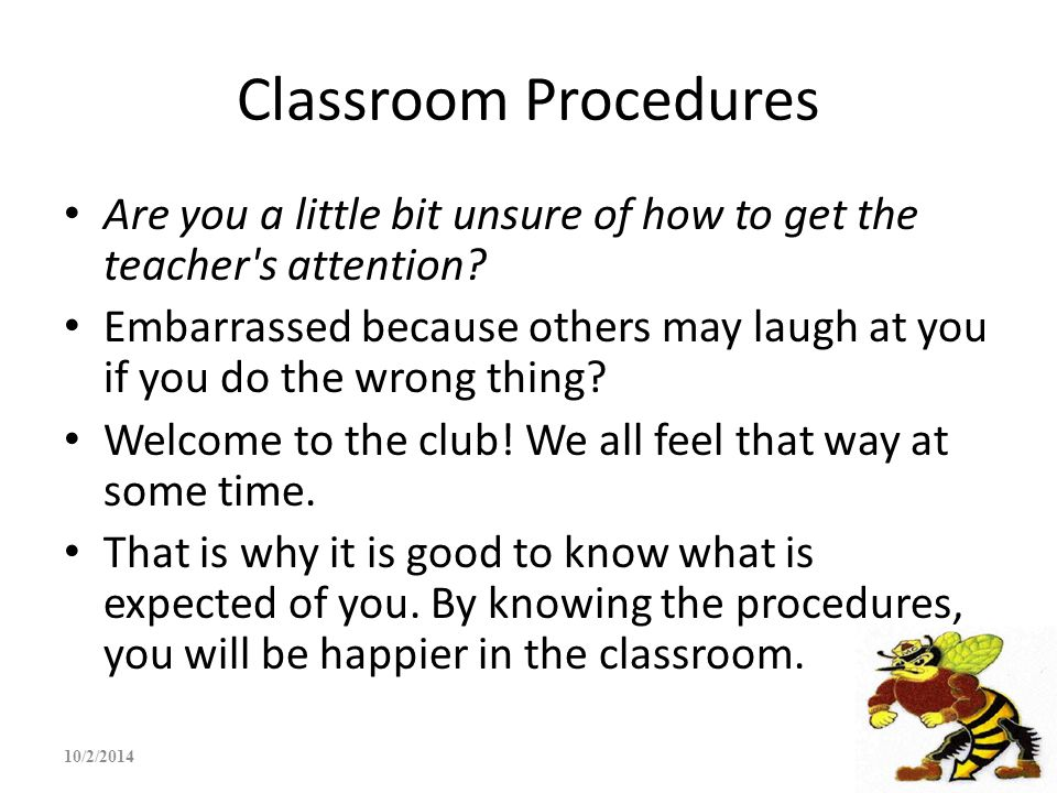 Classroom Procedures Are you a little bit unsure of how to get the teacher s attention