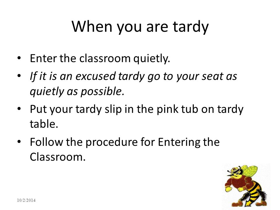When you are tardy Enter the classroom quietly.