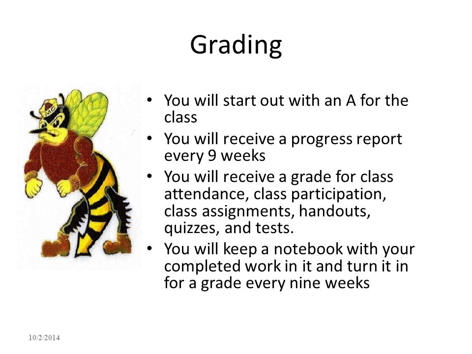 Grading You will start out with an A for the class