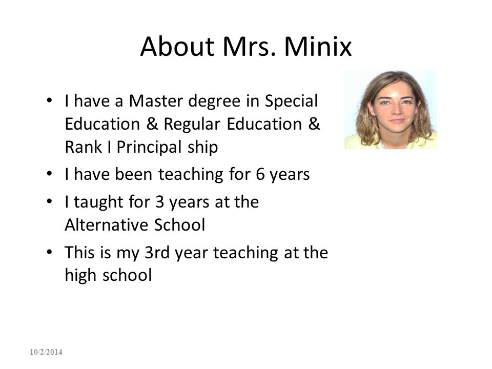 About Mrs. Minix I have a Master degree in Special Education & Regular Education & Rank I Principal ship.