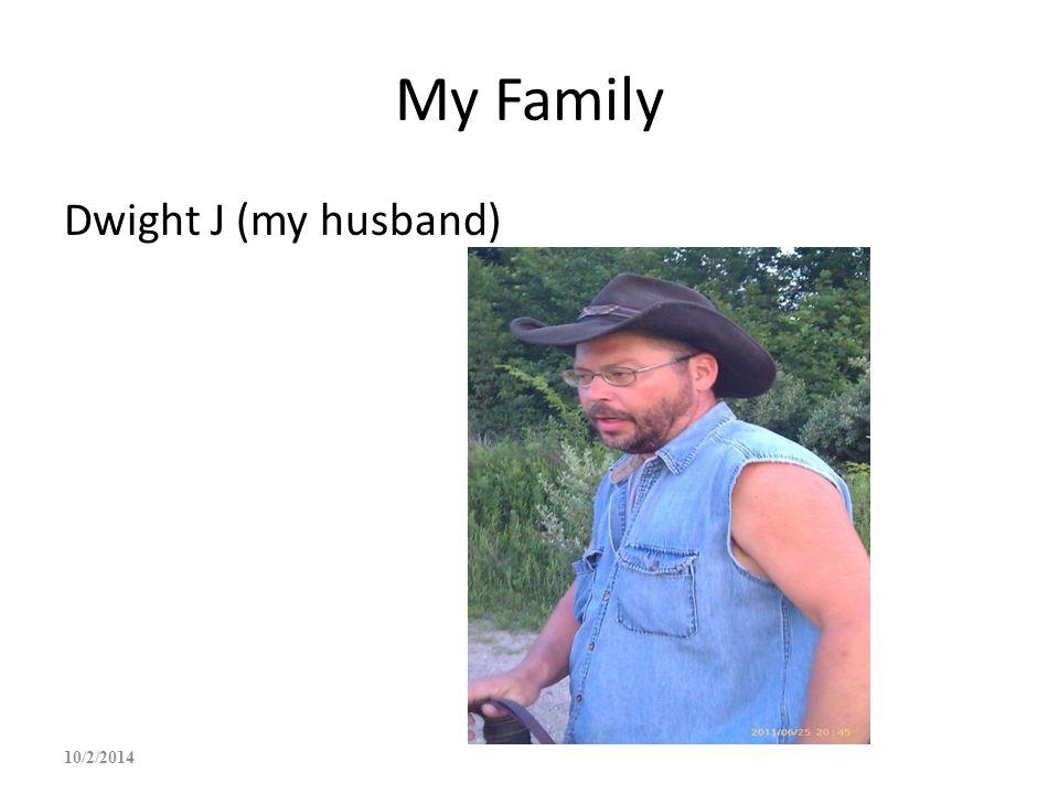 My Family Dwight J (my husband) 4/6/2017