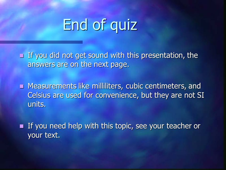 End of quiz If you did not get sound with this presentation, the answers are on the next page.