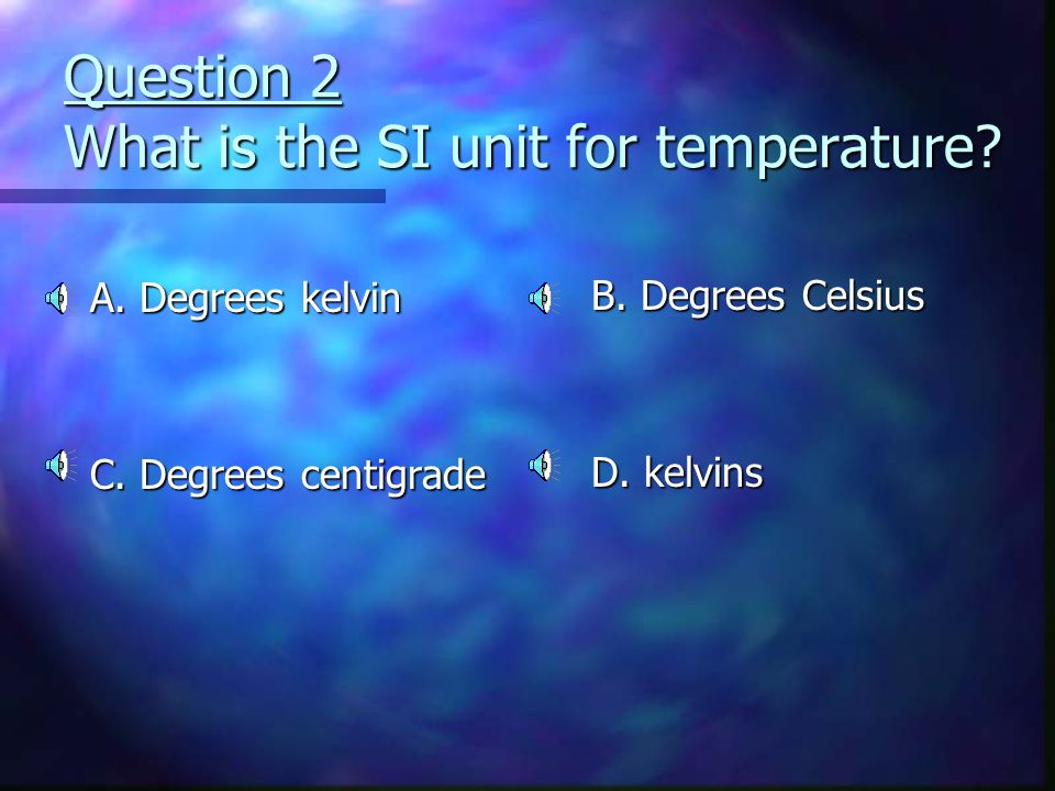 Question 2 What is the SI unit for temperature