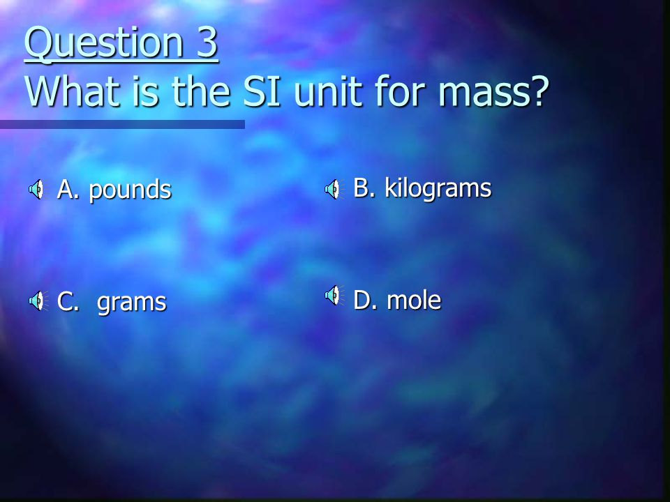 Question 3 What is the SI unit for mass