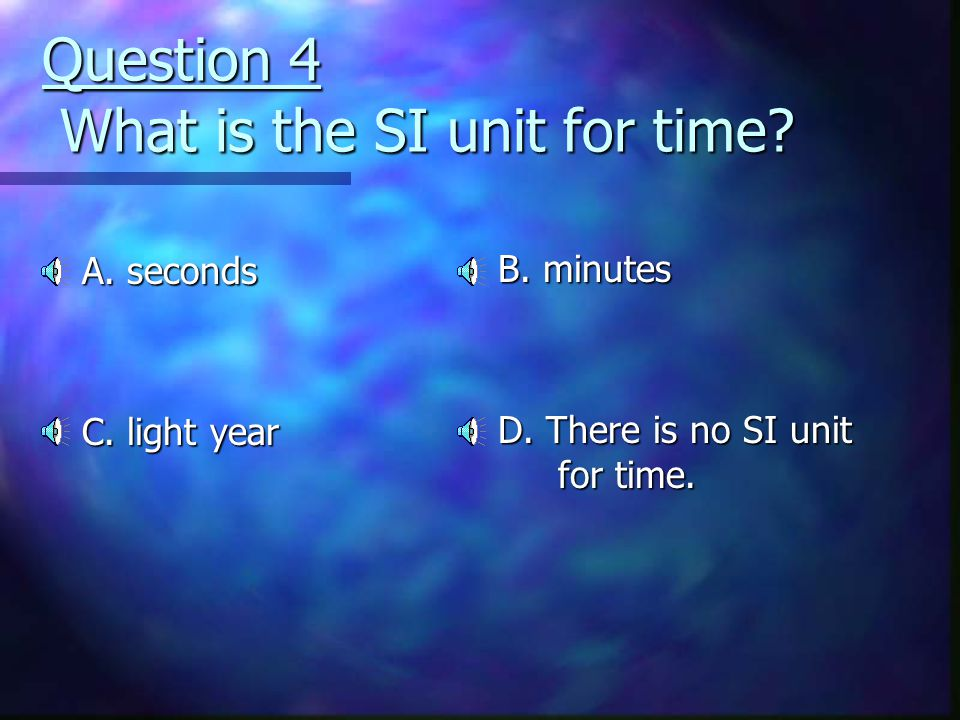 Question 4 What is the SI unit for time