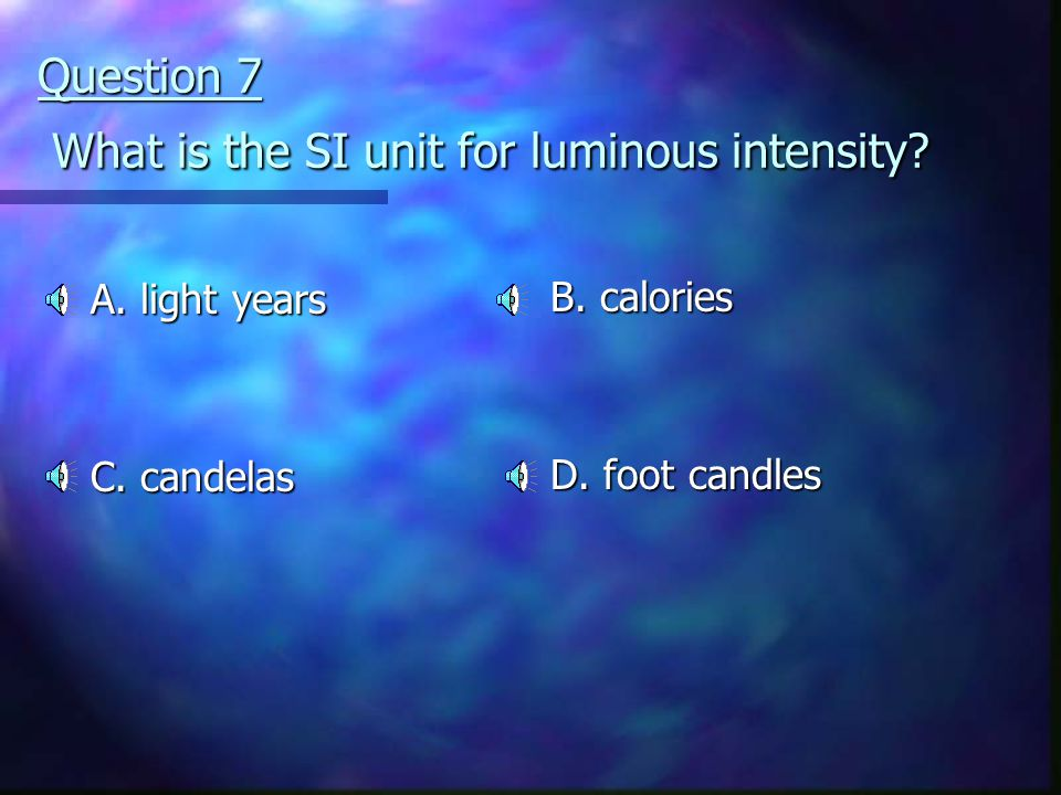 Question 7 What is the SI unit for luminous intensity