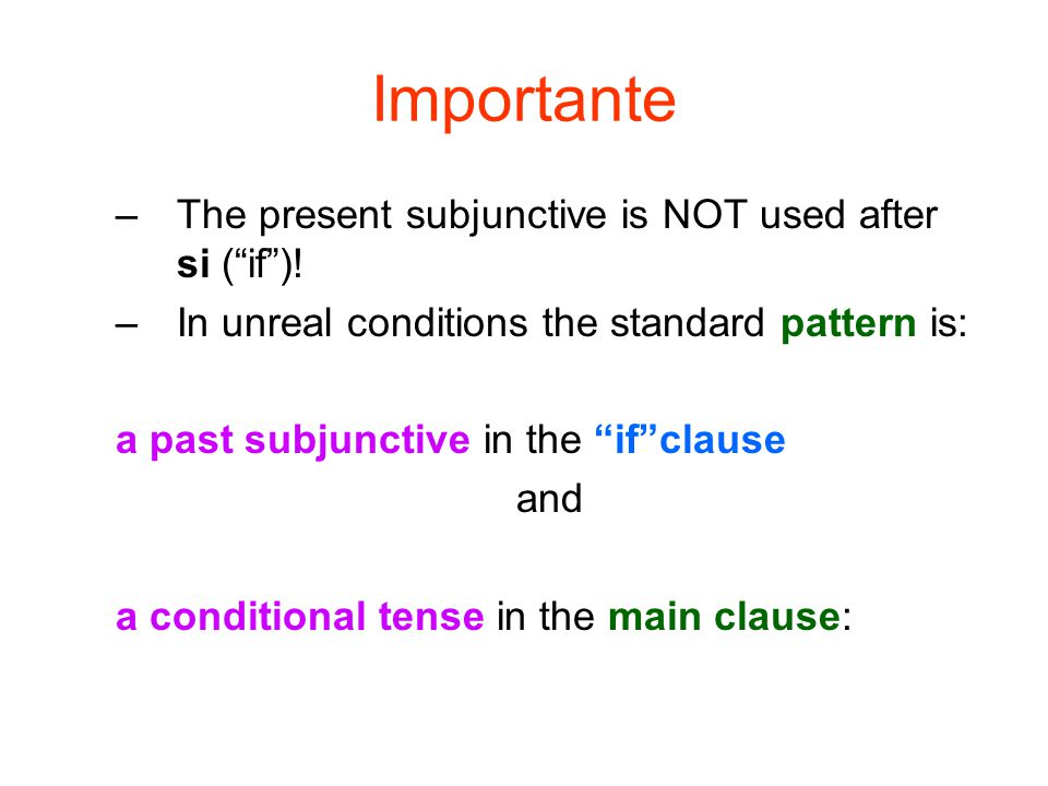 Importante The present subjunctive is NOT used after si ( if )!