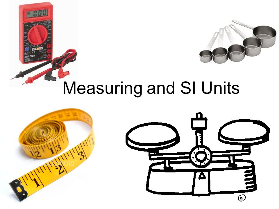 Measuring and SI Units