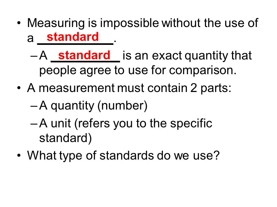 Measuring is impossible without the use of a ___________.