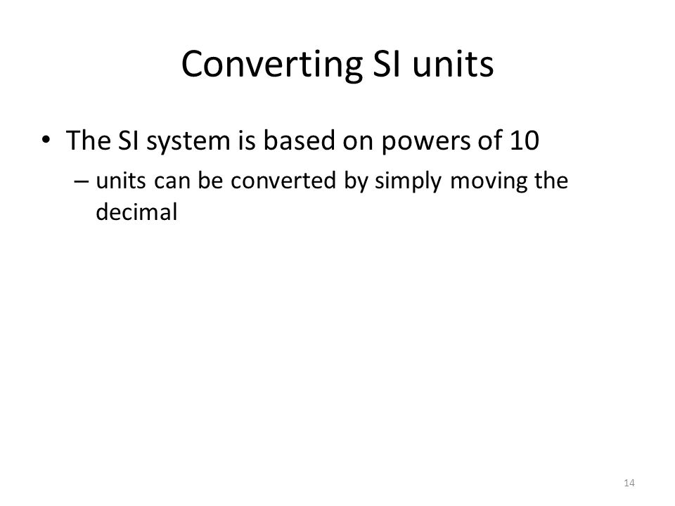 Converting SI units The SI system is based on powers of 10