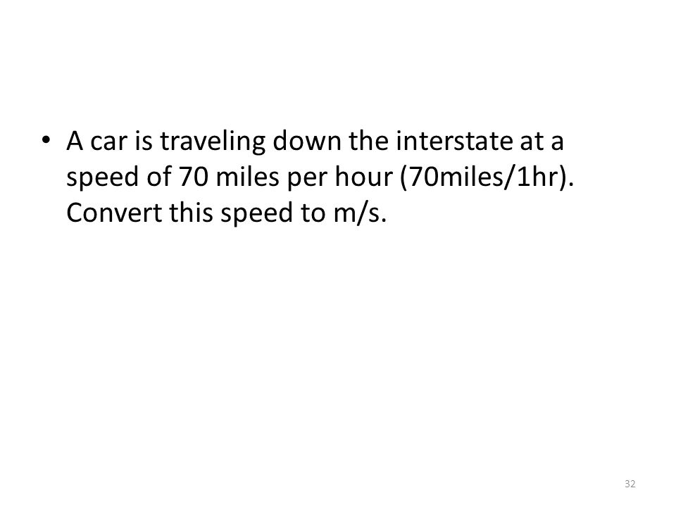 A car is traveling down the interstate at a speed of 70 miles per hour (70miles/1hr).
