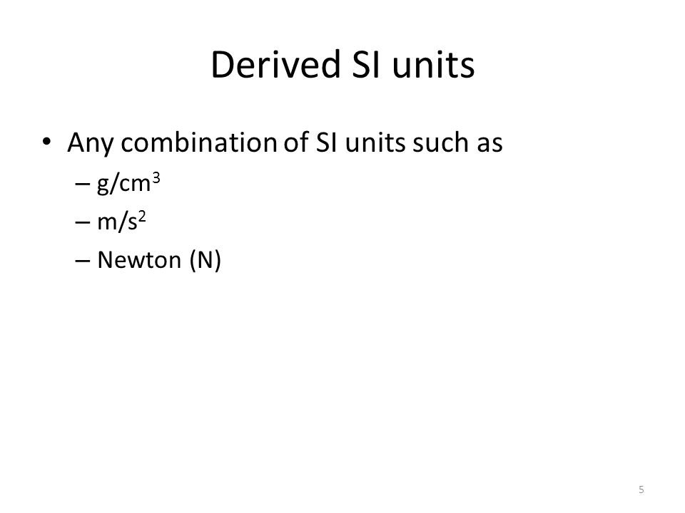 Derived SI units Any combination of SI units such as g/cm3 m/s2