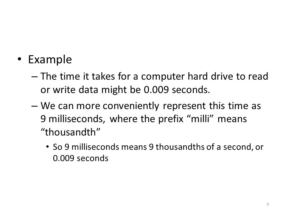 Example The time it takes for a computer hard drive to read or write data might be 0.009 seconds.