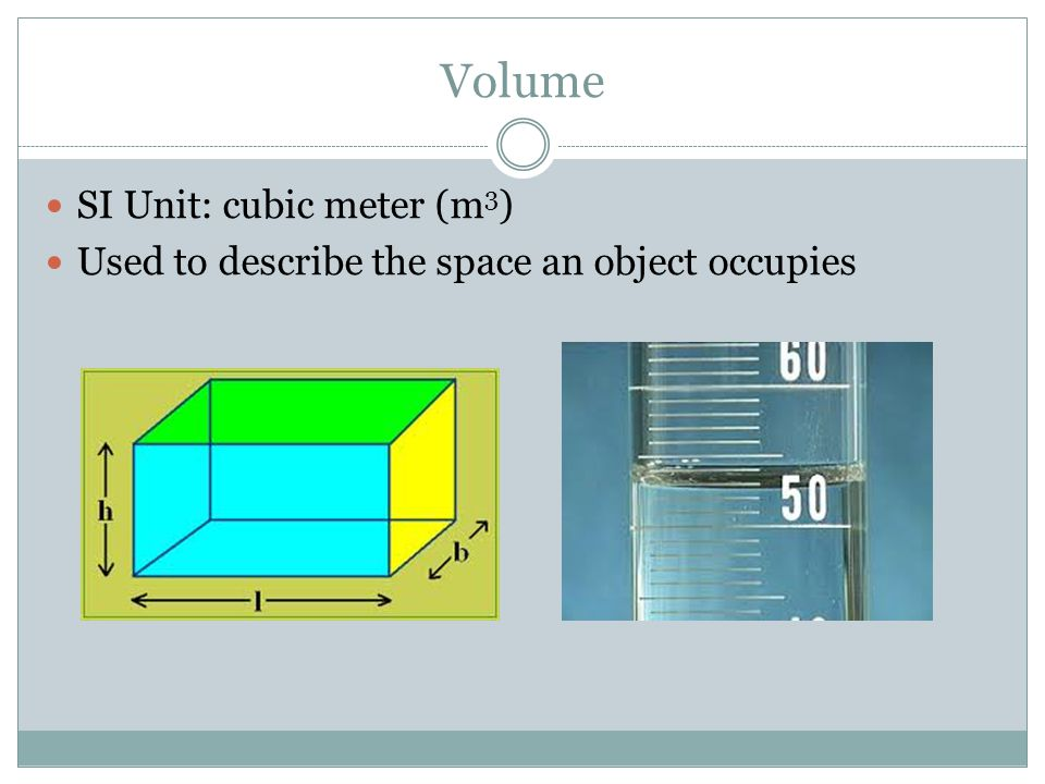 Volume SI Unit: cubic meter (m3)