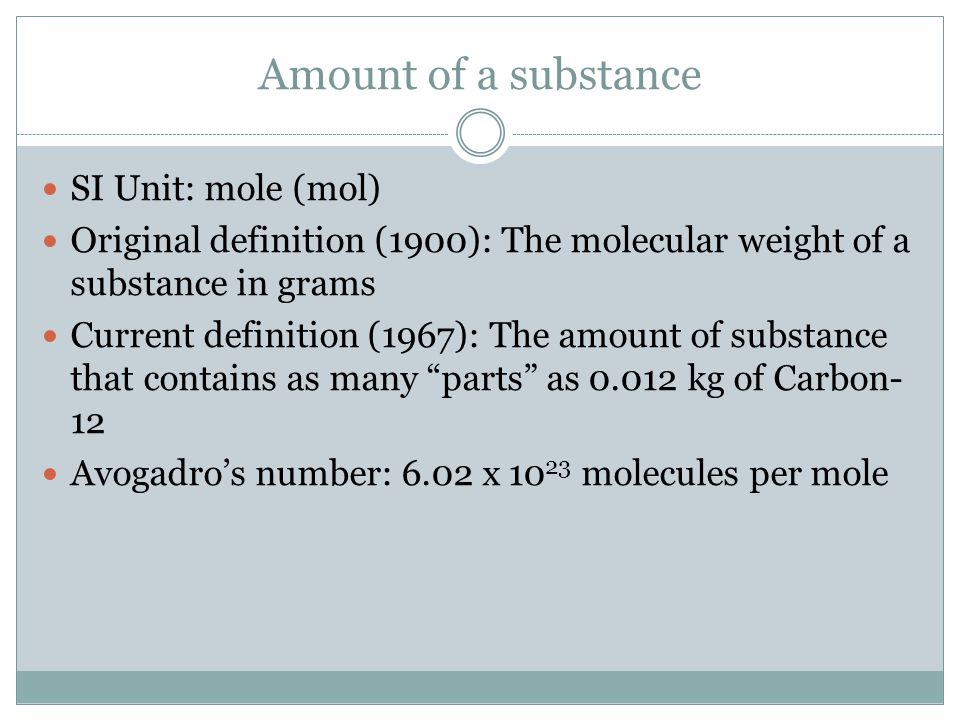 Amount of a substance SI Unit: mole (mol)