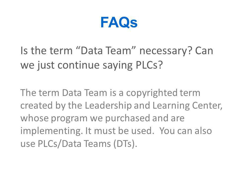 FAQs Is the term Data Team necessary Can we just continue saying PLCs