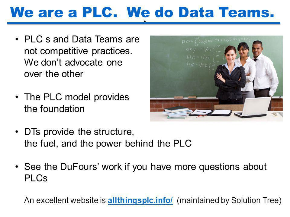 ` We are a PLC. We do Data Teams.