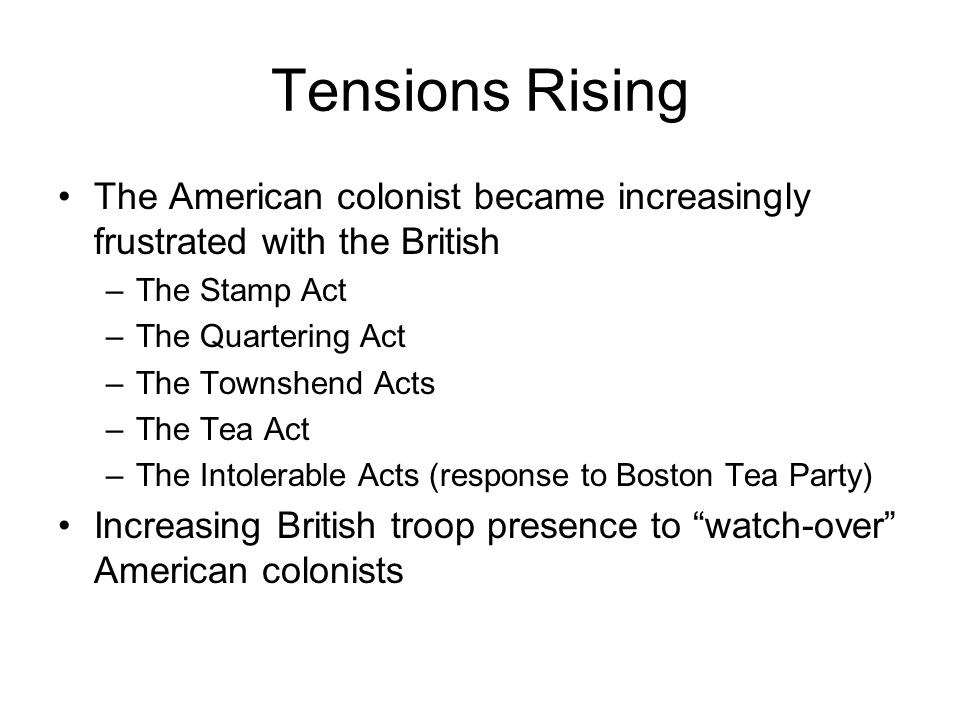 Tensions Rising The American colonist became increasingly frustrated with the British. The Stamp Act.