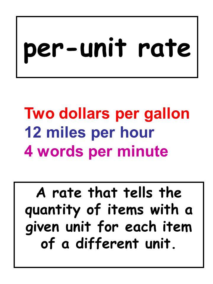 per-unit rate Two dollars per gallon 12 miles per hour