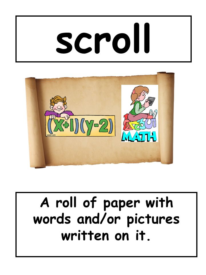 A roll of paper with words and/or pictures written on it.