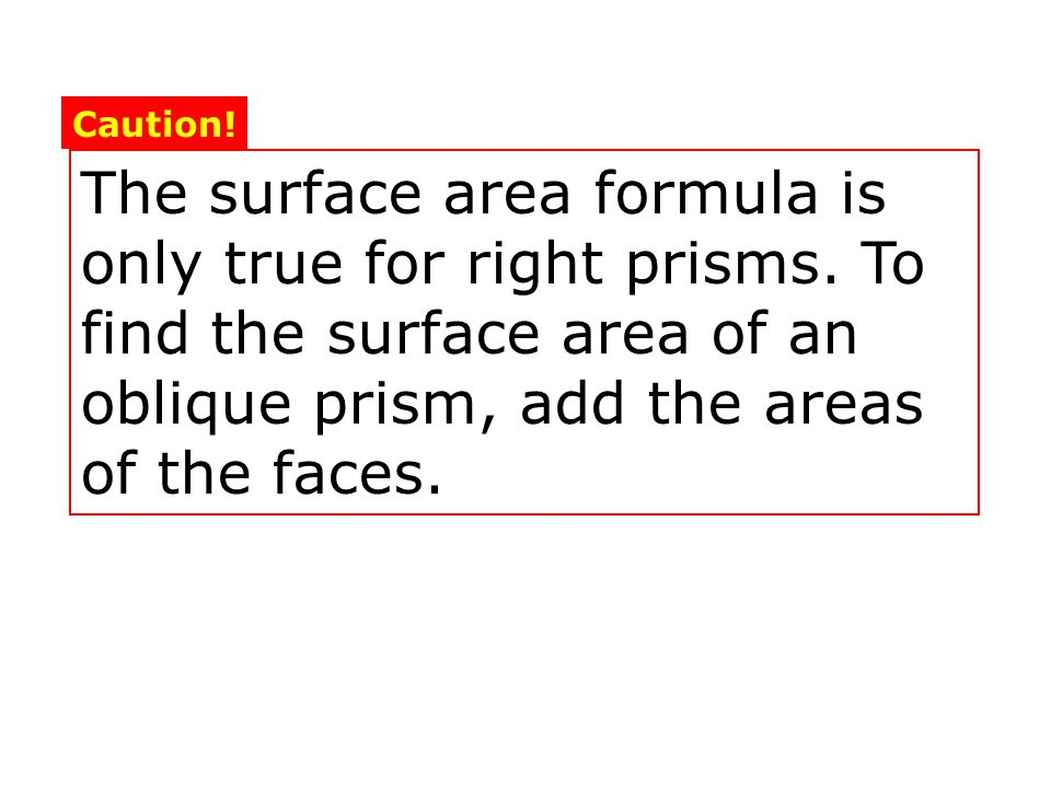 The surface area formula is only true for right prisms