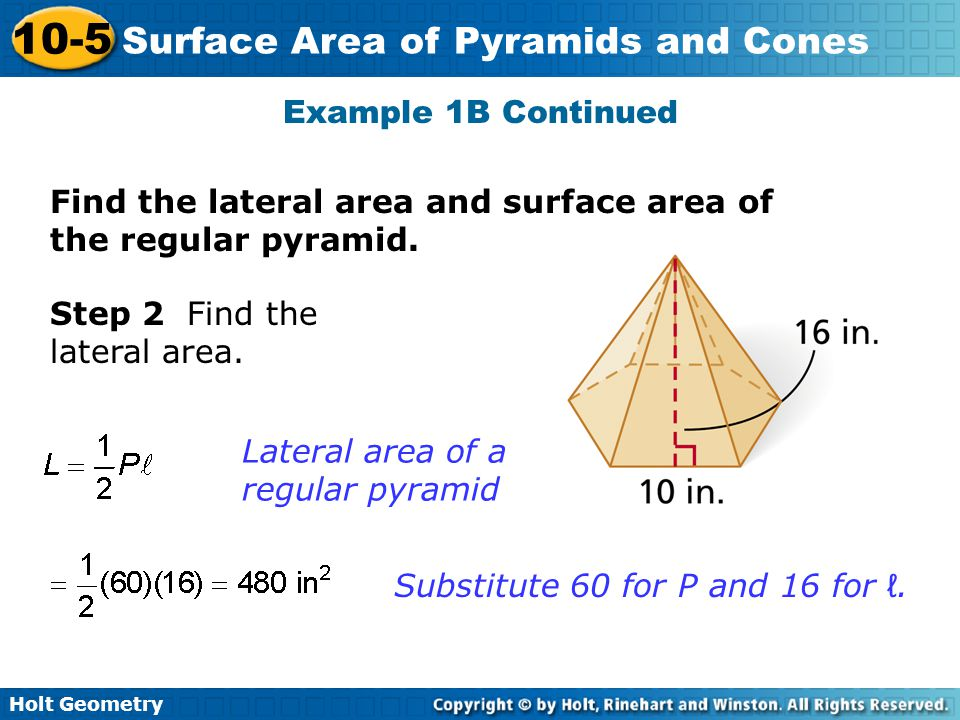 Example 1B Continued Find the lateral area and surface area of the regular pyramid. Step 2 Find the lateral area.